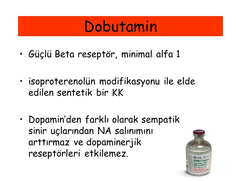 Dobutamin Güçlü Beta reseptör, minimal alfa 1 isoproterenolün modifikasyonu ile elde edilen sentetik bir KK Dopamin'den farklı olarak sempatik sinir u