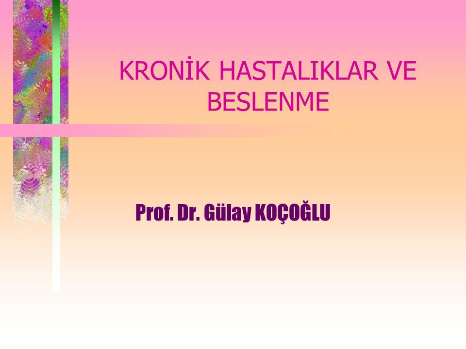 KRONİK HASTALIKLAR VE BESLENME Prof. Dr. Gülay KOÇOĞLU