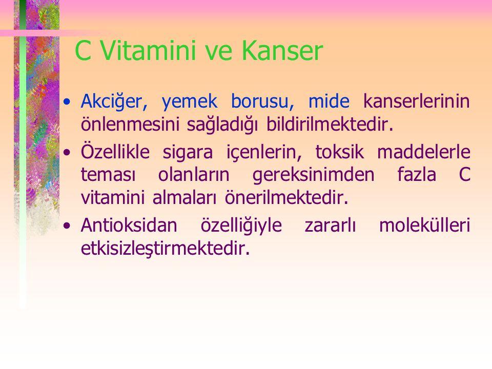 C Vitamini ve Kanser Akciğer, yemek borusu, mide kanserlerinin önlenmesini sağladığı bildirilmektedir. Özellikle sigara içenlerin, toksik maddelerle t