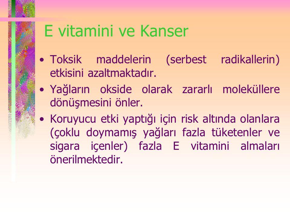 E vitamini ve Kanser Toksik maddelerin (serbest radikallerin) etkisini azaltmaktadır.