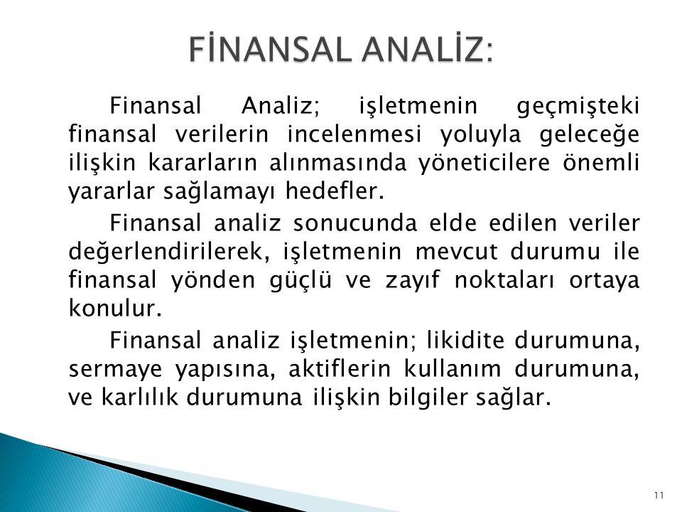 Finansal Analiz; işletmenin geçmişteki finansal verilerin incelenmesi yoluyla geleceğe ilişkin kararların alınmasında yöneticilere önemli yararlar sağ