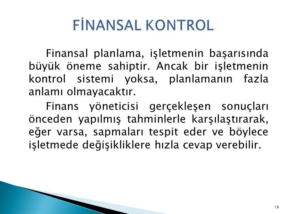 Finansal planlama, işletmenin başarısında büyük öneme sahiptir. Ancak bir işletmenin kontrol sistemi yoksa, planlamanın fazla anlamı olmayacaktır. Fin