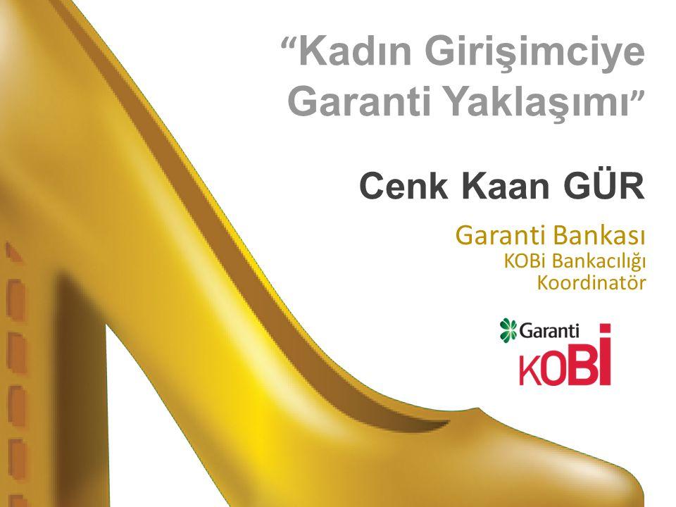 Kadın Girişimciye Garanti Yaklaşımı Garanti Bankası KOBi Bankacılığı Koordinatör Cenk Kaan GÜR