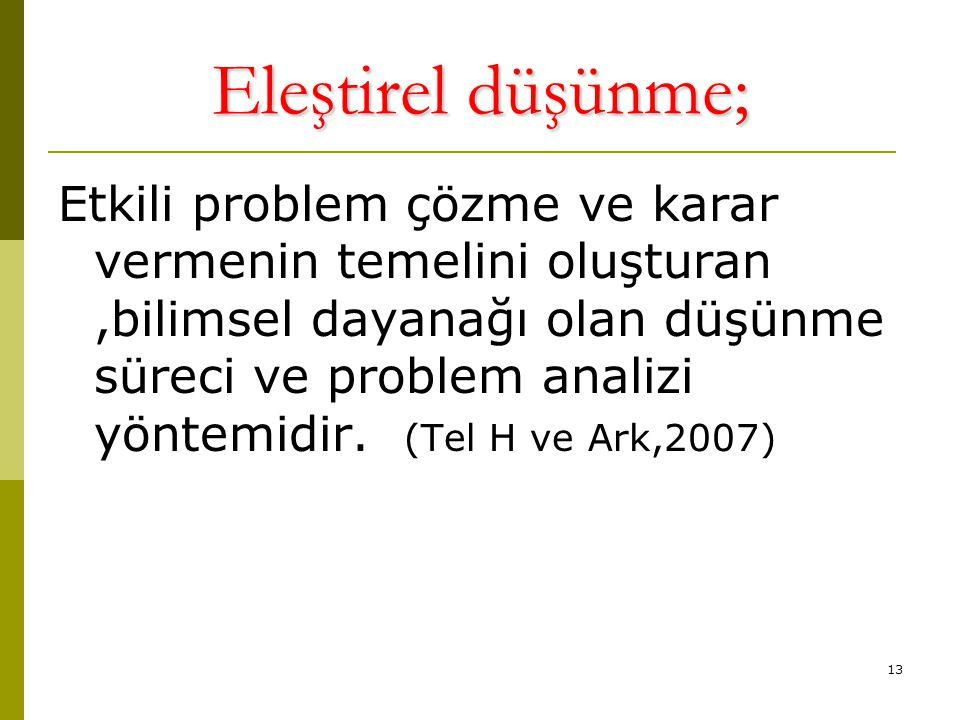 13 Eleştirel düşünme; Etkili problem çözme ve karar vermenin temelini oluşturan,bilimsel dayanağı olan düşünme süreci ve problem analizi yöntemidir. (