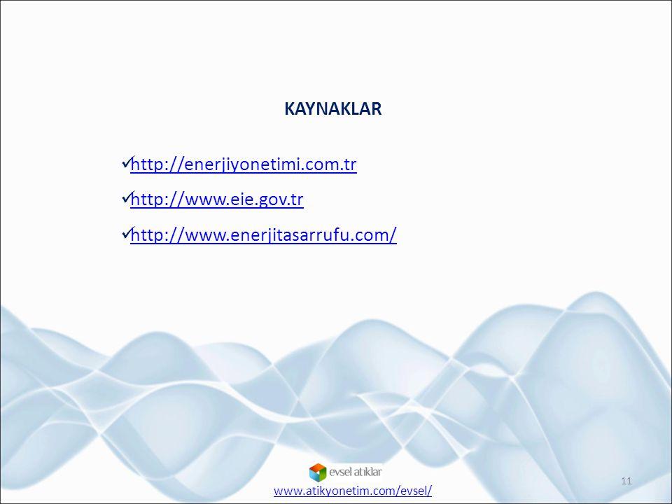KAYNAKLAR http://enerjiyonetimi.com.tr http://www.eie.gov.tr http://www.enerjitasarrufu.com/ 11 www.atikyonetim.com/evsel/