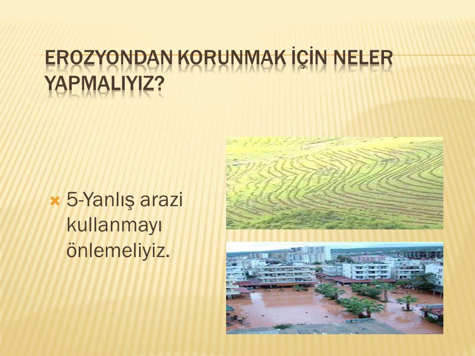 55-Yanlış arazi kullanmayı önlemeliyiz.