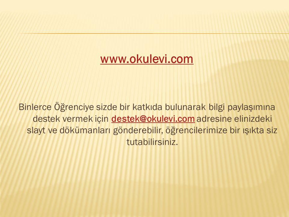 www.okulevi.com Binlerce Öğrenciye sizde bir katkıda bulunarak bilgi paylaşımına destek vermek için destek@okulevi.com adresine elinizdeki slayt ve dö