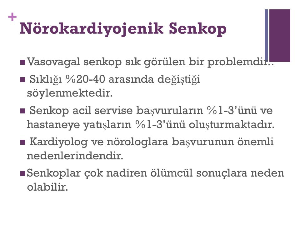 + Nörokardiyojenik Senkop Vasovagal senkop sık görülen bir problemdir.. Sıklı ğ ı %20-40 arasında de ğ i ş ti ğ i söylenmektedir. Senkop acil servise
