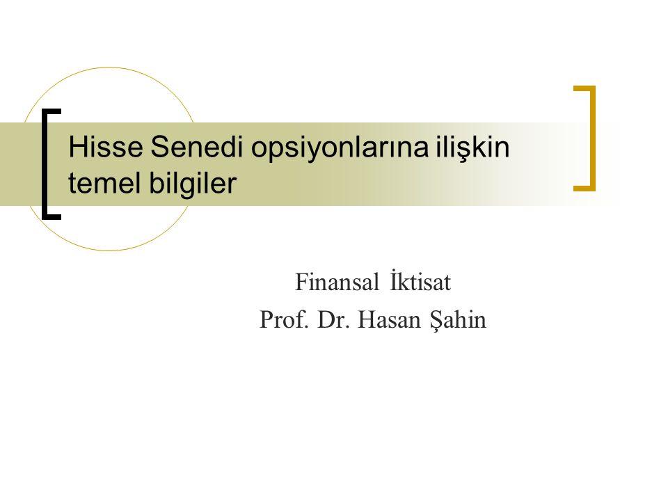 Hisse Senedi opsiyonlarına ilişkin temel bilgiler Finansal İktisat Prof. Dr. Hasan Şahin