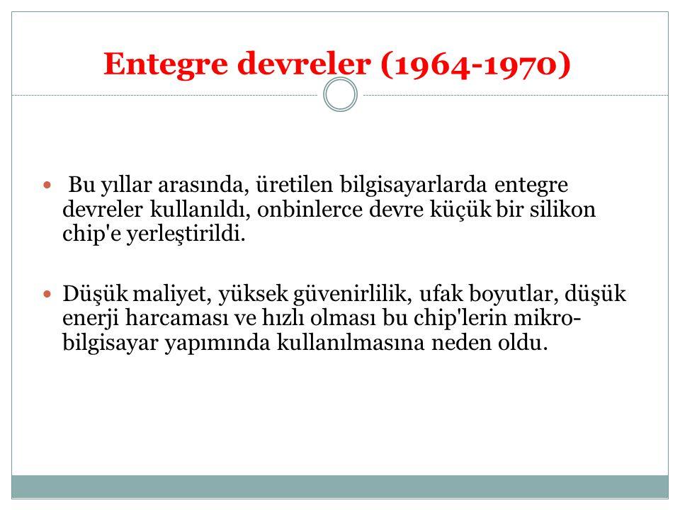Entegre devreler (1964-1970) Bu yıllar arasında, üretilen bilgisayarlarda entegre devreler kullanıldı, onbinlerce devre küçük bir silikon chip'e yerle