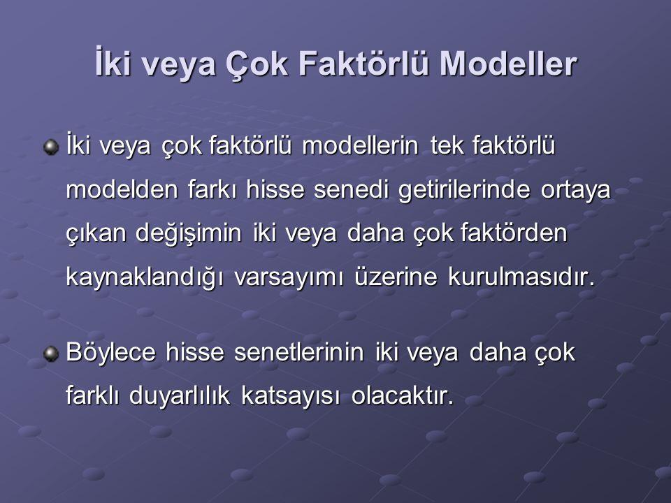 İki veya Çok Faktörlü Modeller İki veya çok faktörlü modellerin tek faktörlü modelden farkı hisse senedi getirilerinde ortaya çıkan değişimin iki veya