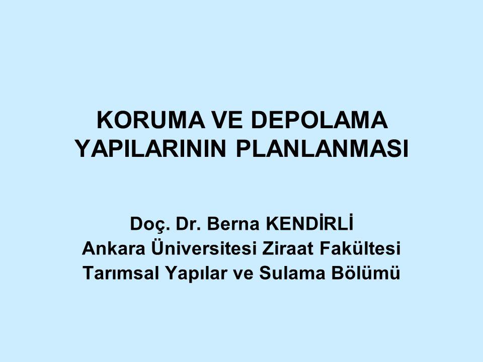 KORUMA VE DEPOLAMA YAPILARININ PLANLANMASI Doç. Dr. Berna KENDİRLİ Ankara Üniversitesi Ziraat Fakültesi Tarımsal Yapılar ve Sulama Bölümü