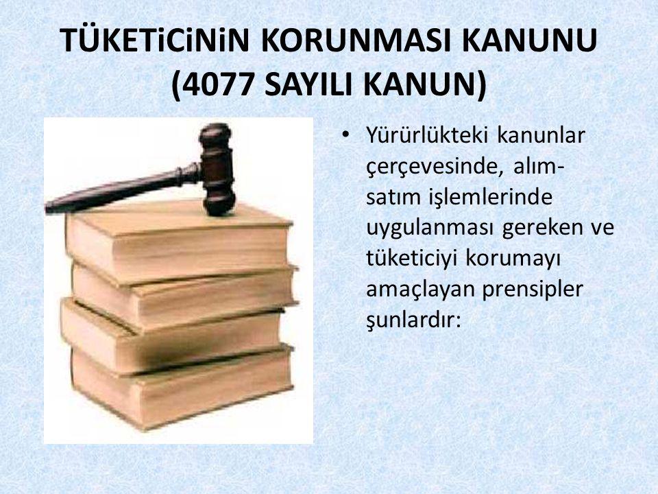 TÜKETiCiNiN KORUNMASI KANUNU (4077 SAYILI KANUN) Yürürlükteki kanunlar çerçevesinde, alım- satım işlemlerinde uygulanması gereken ve tüketiciyi korumayı amaçlayan prensipler şunlardır: