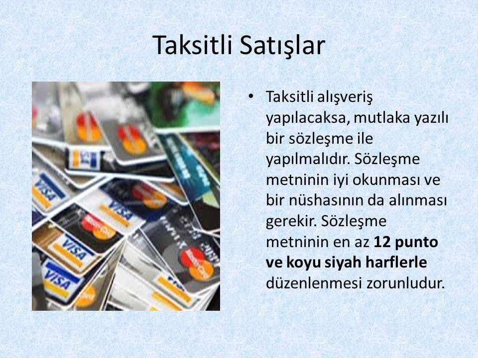 Taksitli Satışlar Taksitli alışveriş yapılacaksa, mutlaka yazılı bir sözleşme ile yapılmalıdır.