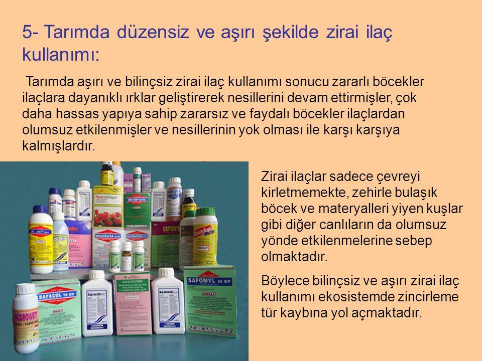 5- Tarımda düzensiz ve aşırı şekilde zirai ilaç kullanımı: Tarımda aşırı ve bilinçsiz zirai ilaç kullanımı sonucu zararlı böcekler ilaçlara dayanıklı