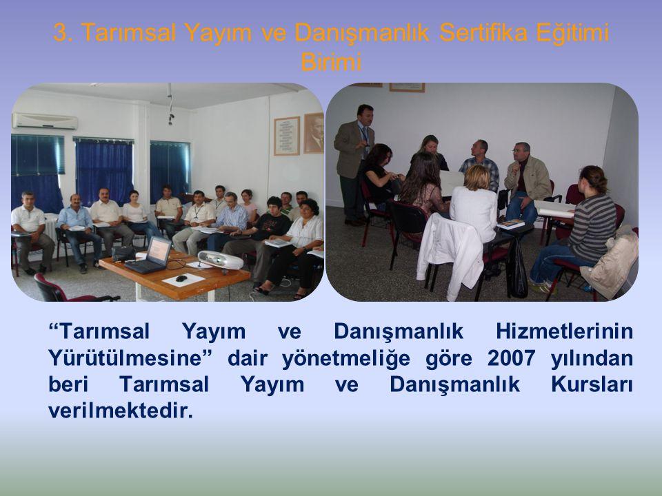 """3. Tarımsal Yayım ve Danışmanlık Sertifika Eğitimi Birimi """"Tarımsal Yayım ve Danışmanlık Hizmetlerinin Yürütülmesine"""" dair yönetmeliğe göre 2007 yılın"""