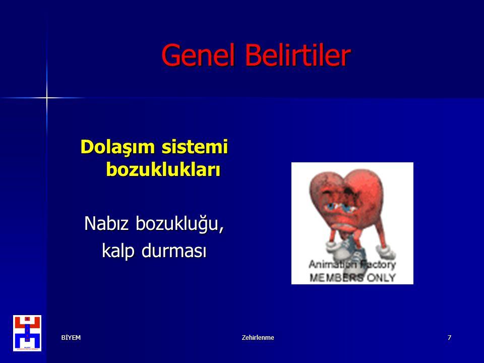 BİYEMZehirlenme7 Genel Belirtiler Dolaşım sistemi bozuklukları Nabız bozukluğu, kalp durması