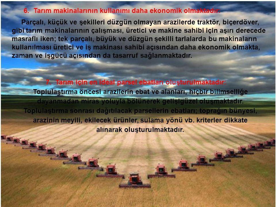 6. Tarım makinalarının kullanımı daha ekonomik olmaktadır: Parçalı, küçük ve şekilleri düzgün olmayan arazilerde traktör, biçerdöver, gibi tarım makin
