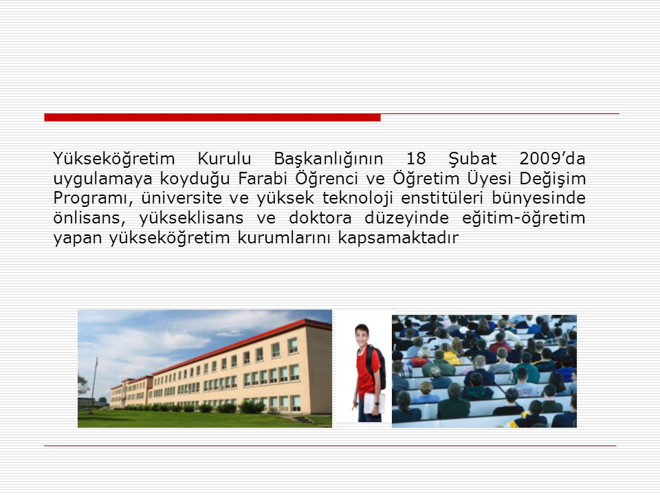 Yükseköğretim Kurulu Başkanlığının 18 Şubat 2009'da uygulamaya koyduğu Farabi Öğrenci ve Öğretim Üyesi Değişim Programı, üniversite ve yüksek teknoloj