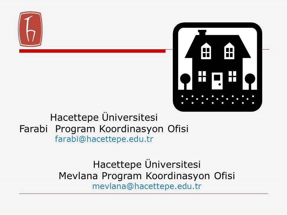 Hacettepe Üniversitesi Farabi Program Koordinasyon Ofisi farabi@hacettepe.edu.tr Hacettepe Üniversitesi Mevlana Program Koordinasyon Ofisi mevlana@hac