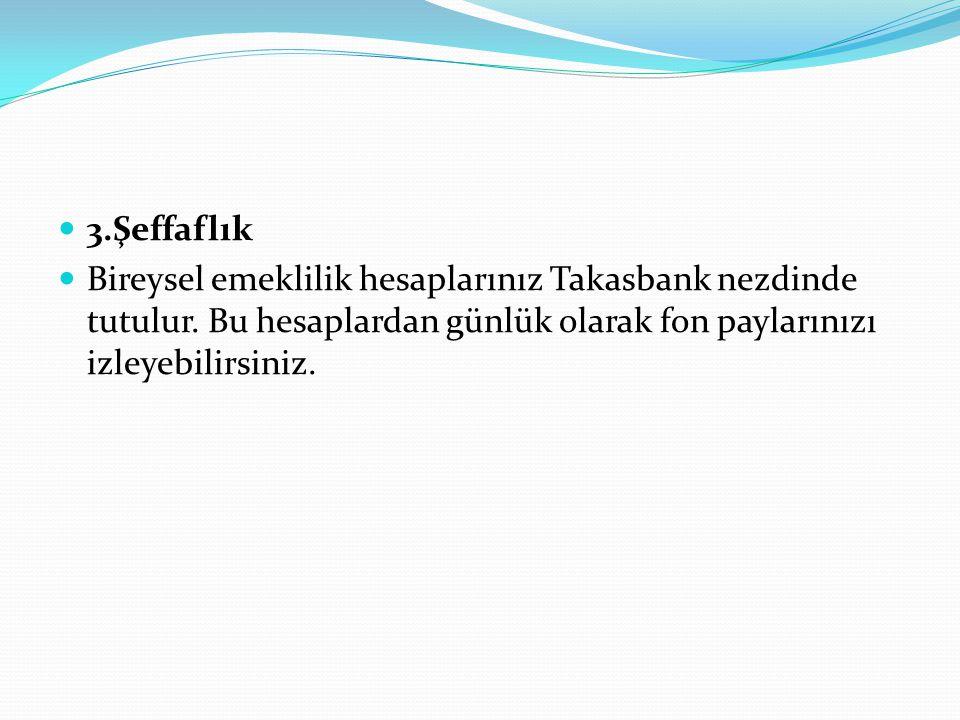 3.Şeffaflık Bireysel emeklilik hesaplarınız Takasbank nezdinde tutulur. Bu hesaplardan günlük olarak fon paylarınızı izleyebilirsiniz.