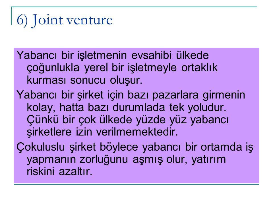 6) Joint venture Yabancı bir işletmenin evsahibi ülkede çoğunlukla yerel bir işletmeyle ortaklık kurması sonucu oluşur. Yabancı bir şirket için bazı p