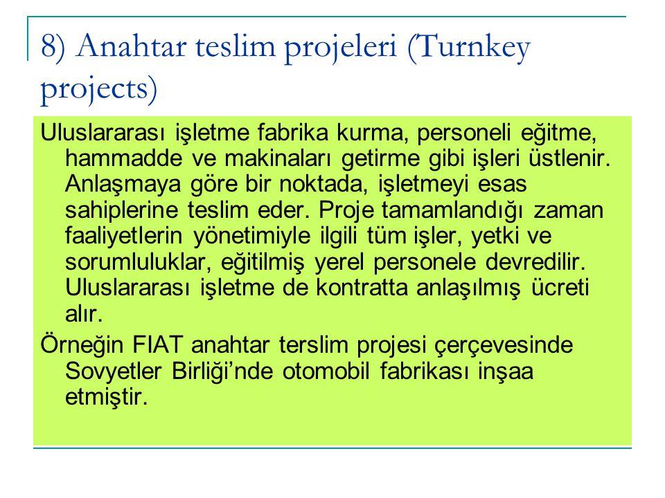 8) Anahtar teslim projeleri (Turnkey projects) Uluslararası işletme fabrika kurma, personeli eğitme, hammadde ve makinaları getirme gibi işleri üstlen