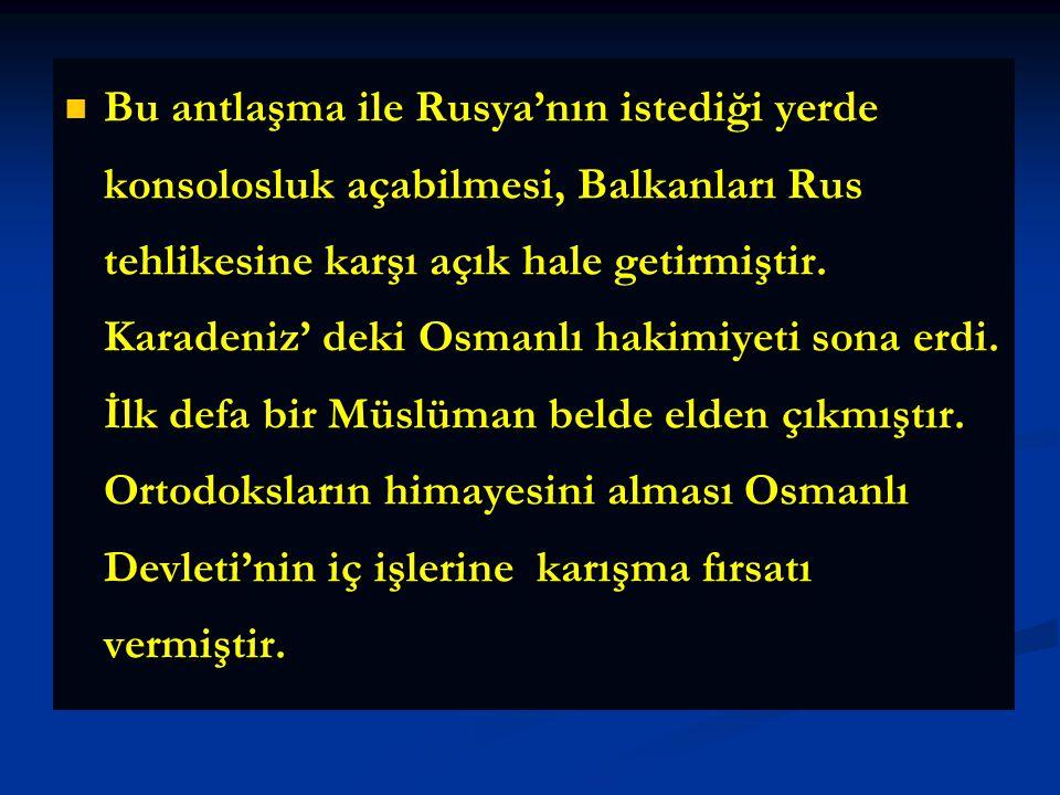 Kapitülasyonlardan Rusya'da yararla-nacak, Rusya istediği yerde konsolosluk açabilecek ve İstanbul'da bir Ortodoks kilisesi kurabilecek;Karadeniz ve A