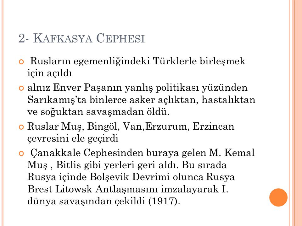 2- K AFKASYA C EPHESI Rusların egemenliğindeki Türklerle birleşmek için açıldı alnız Enver Paşanın yanlış politikası yüzünden Sarıkamış'ta binlerce as