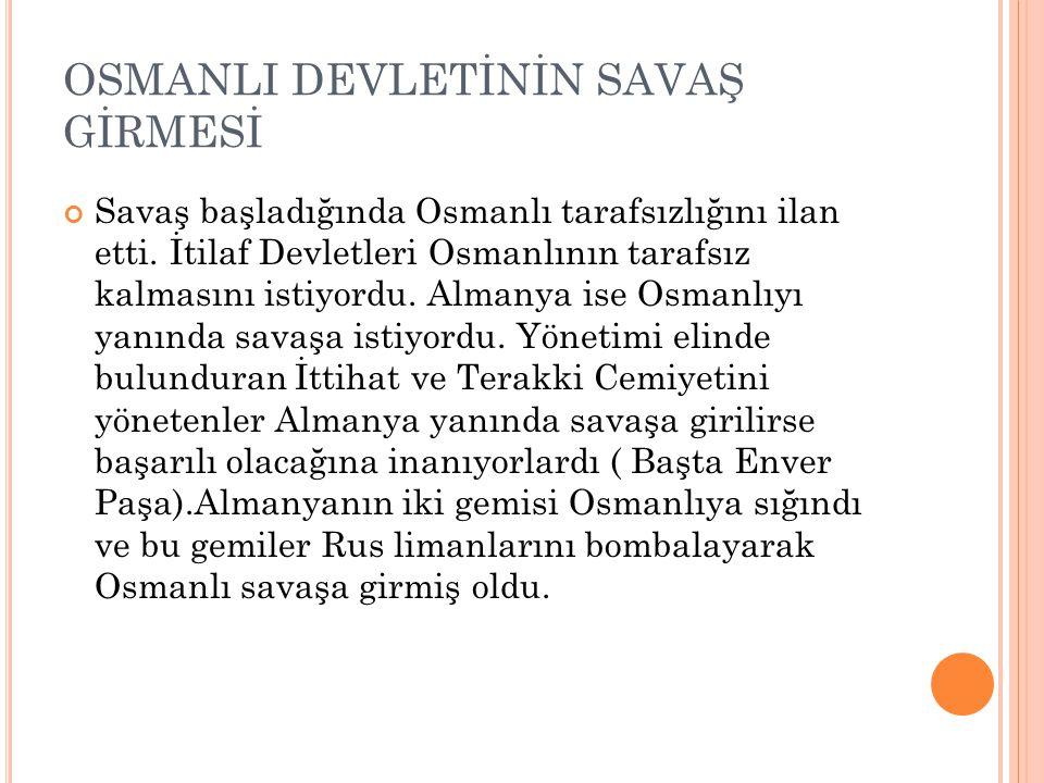 OSMANLI DEVLETİNİN SAVAŞ GİRMESİ Savaş başladığında Osmanlı tarafsızlığını ilan etti. İtilaf Devletleri Osmanlının tarafsız kalmasını istiyordu. Alman