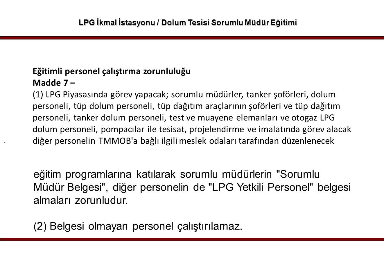 - LPG İkmal İstasyonu / Dolum Tesisi Sorumlu Müdür Eğitimi Eğitimli personel çalıştırma zorunluluğu Madde 7 – (1) LPG Piyasasında görev yapacak; sorum