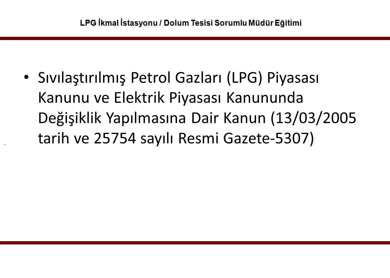- LPG İkmal İstasyonu / Dolum Tesisi Sorumlu Müdür Eğitimi Sıvılaştırılmış Petrol Gazları (LPG) Piyasası Kanunu ve Elektrik Piyasası Kanununda Değişik