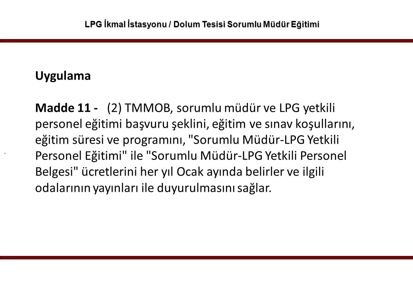 - LPG İkmal İstasyonu / Dolum Tesisi Sorumlu Müdür Eğitimi Uygulama Madde 11 - (2) TMMOB, sorumlu müdür ve LPG yetkili personel eğitimi başvuru şeklin