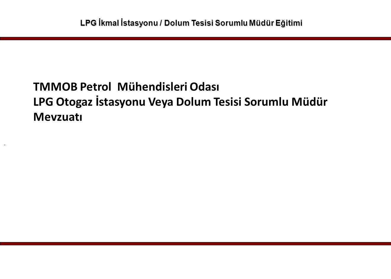 - LPG İkmal İstasyonu / Dolum Tesisi Sorumlu Müdür Eğitimi TMMOB Petrol Mühendisleri Odası LPG Otogaz İstasyonu Veya Dolum Tesisi Sorumlu Müdür Mevzua