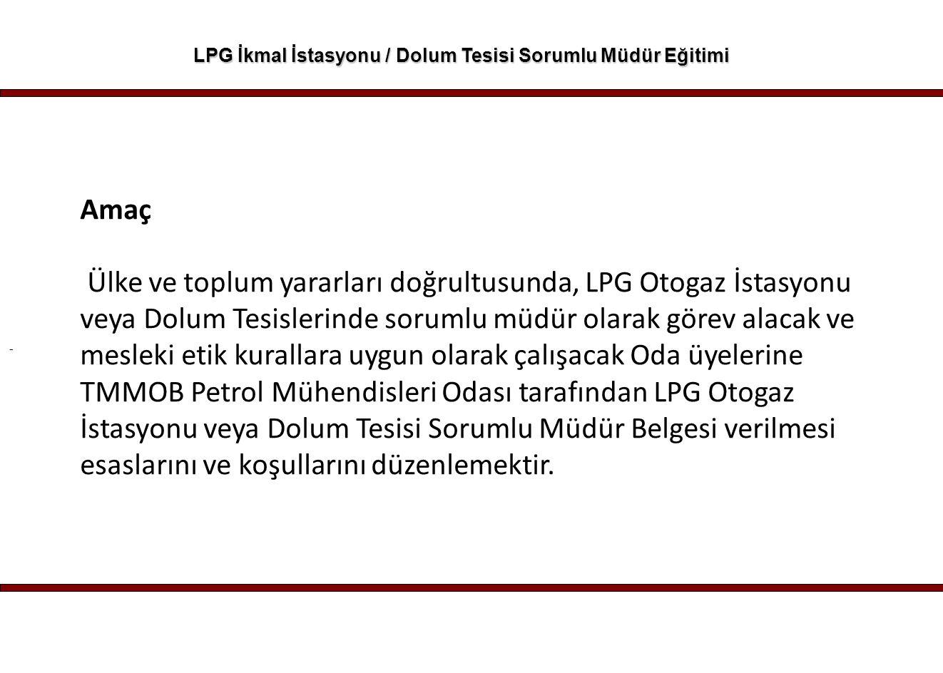 - LPG İkmal İstasyonu / Dolum Tesisi Sorumlu Müdür Eğitimi Amaç Ülke ve toplum yararları doğrultusunda, LPG Otogaz İstasyonu veya Dolum Tesislerinde s
