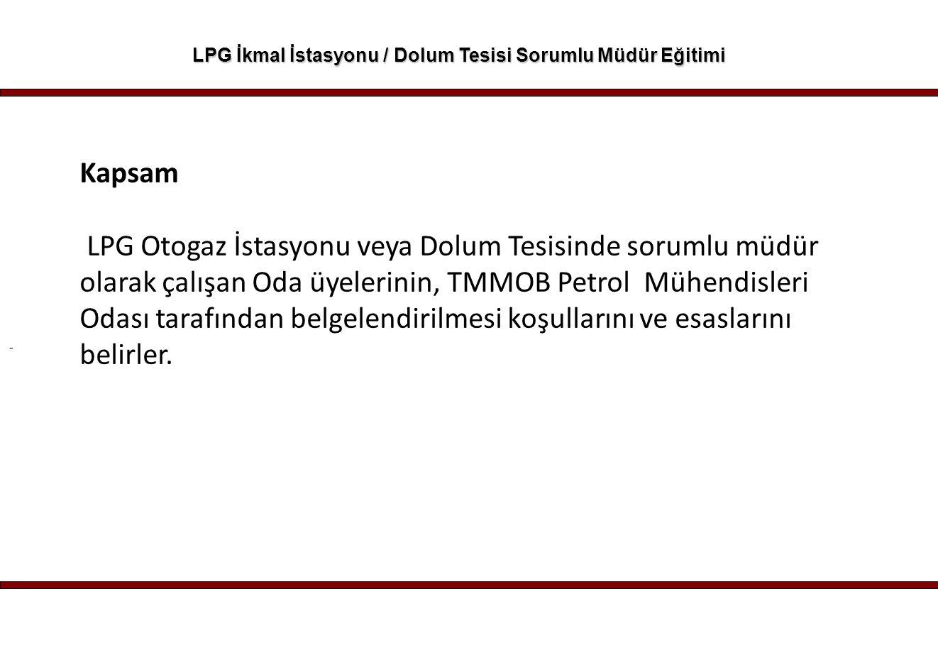 - LPG İkmal İstasyonu / Dolum Tesisi Sorumlu Müdür Eğitimi Kapsam LPG Otogaz İstasyonu veya Dolum Tesisinde sorumlu müdür olarak çalışan Oda üyelerini
