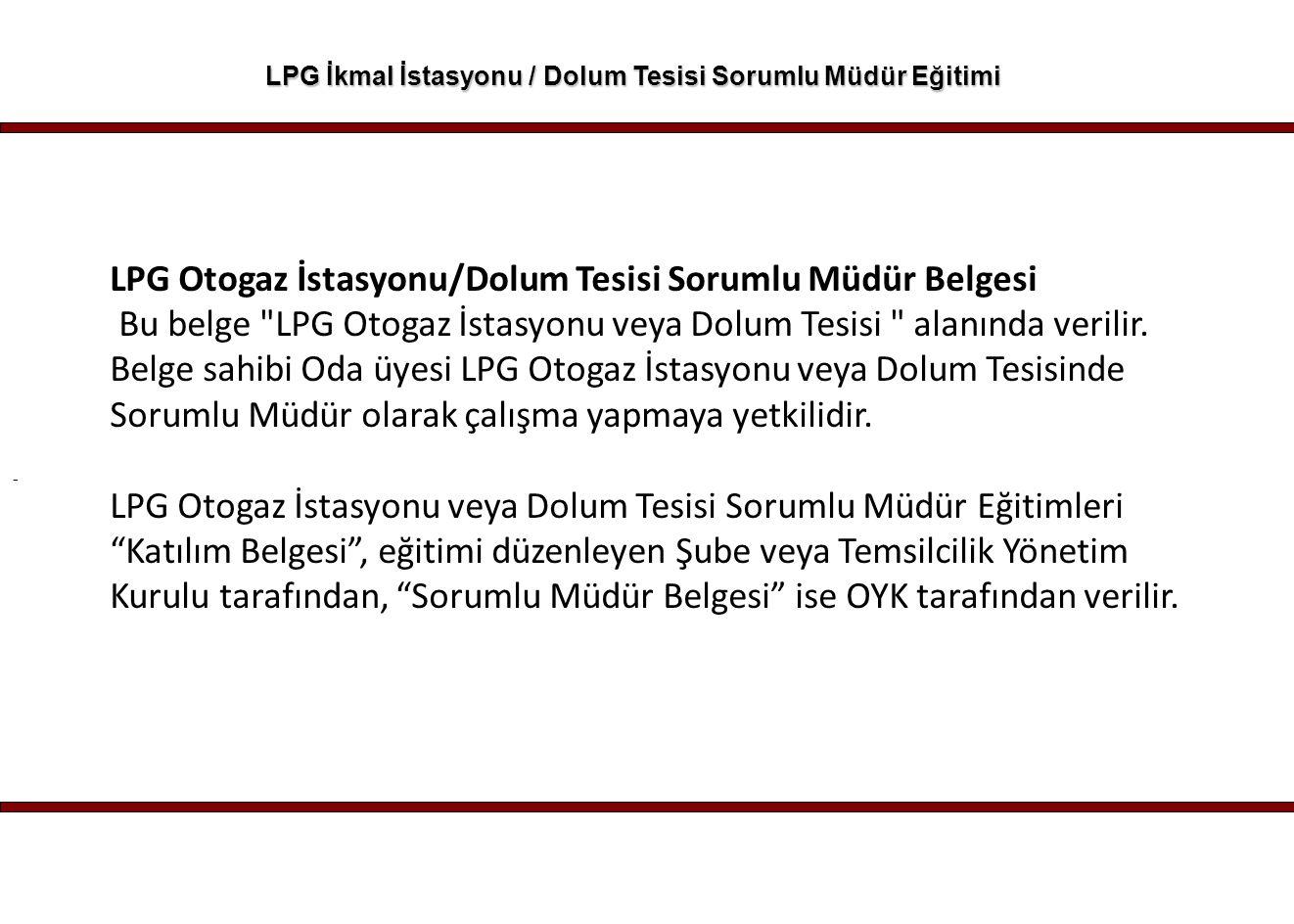 - LPG İkmal İstasyonu / Dolum Tesisi Sorumlu Müdür Eğitimi LPG Otogaz İstasyonu/Dolum Tesisi Sorumlu Müdür Belgesi Bu belge