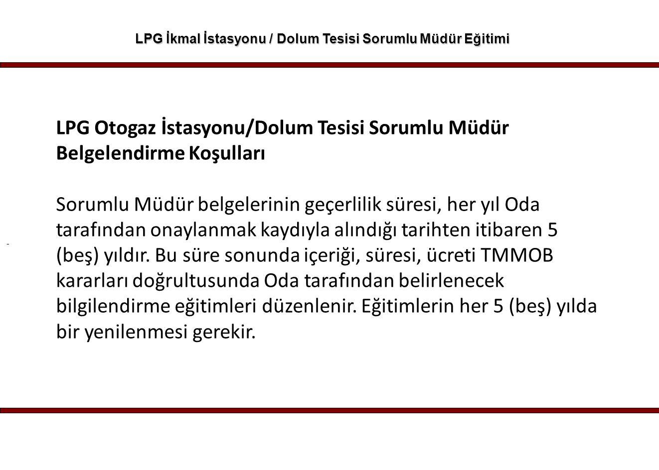 - LPG İkmal İstasyonu / Dolum Tesisi Sorumlu Müdür Eğitimi LPG Otogaz İstasyonu/Dolum Tesisi Sorumlu Müdür Belgelendirme Koşulları Sorumlu Müdür belge