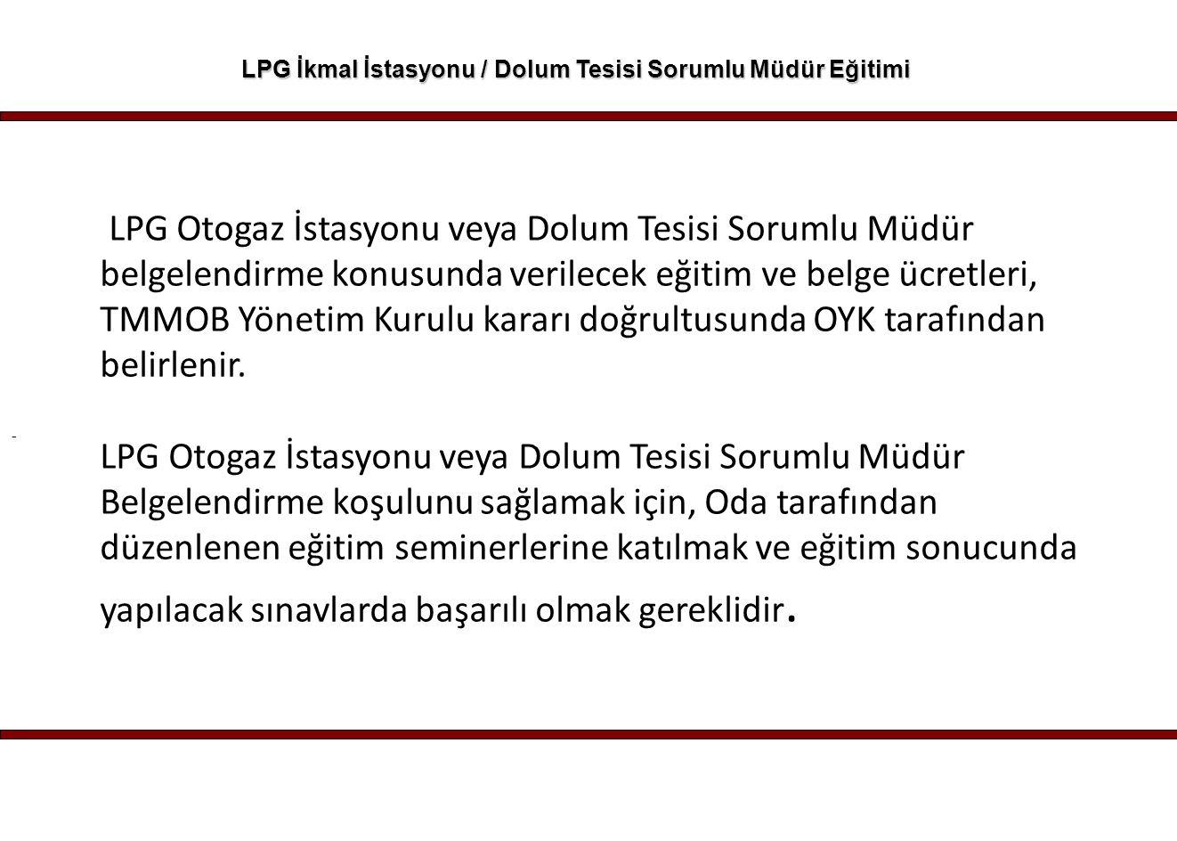 - LPG İkmal İstasyonu / Dolum Tesisi Sorumlu Müdür Eğitimi LPG Otogaz İstasyonu veya Dolum Tesisi Sorumlu Müdür belgelendirme konusunda verilecek eğit