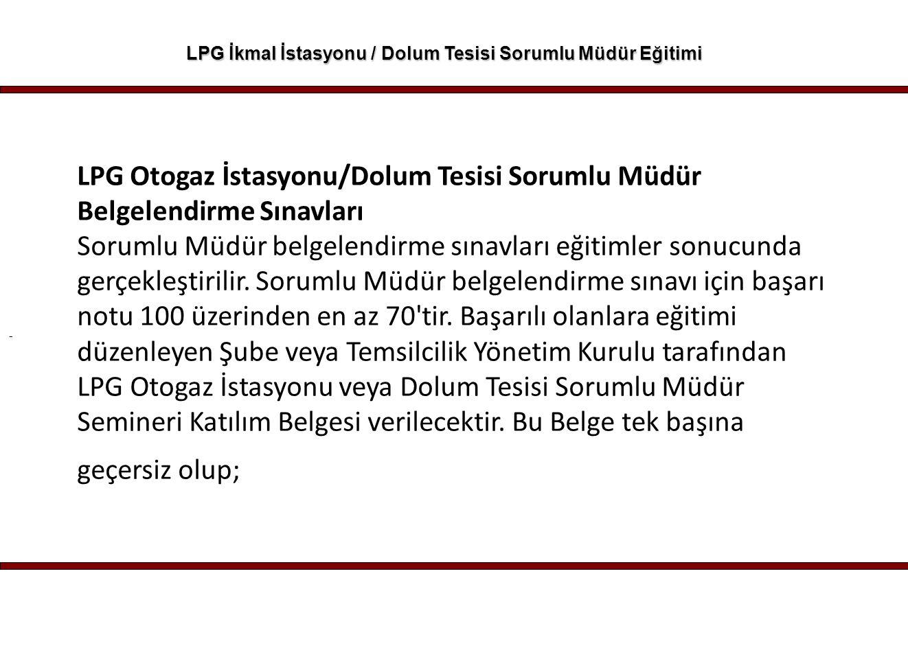 - LPG İkmal İstasyonu / Dolum Tesisi Sorumlu Müdür Eğitimi LPG Otogaz İstasyonu/Dolum Tesisi Sorumlu Müdür Belgelendirme Sınavları Sorumlu Müdür belge