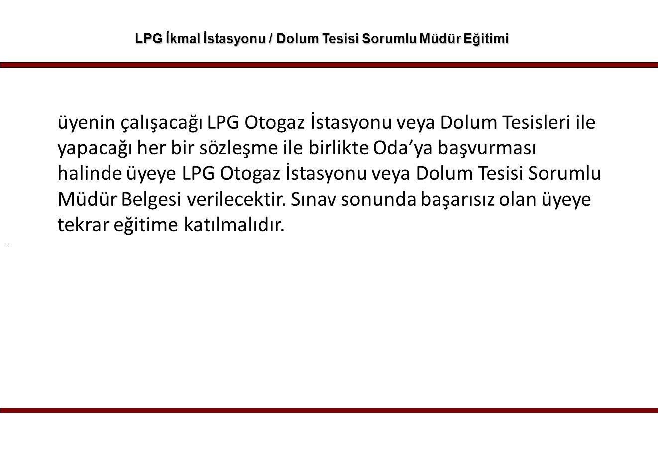 - LPG İkmal İstasyonu / Dolum Tesisi Sorumlu Müdür Eğitimi üyenin çalışacağı LPG Otogaz İstasyonu veya Dolum Tesisleri ile yapacağı her bir sözleşme i