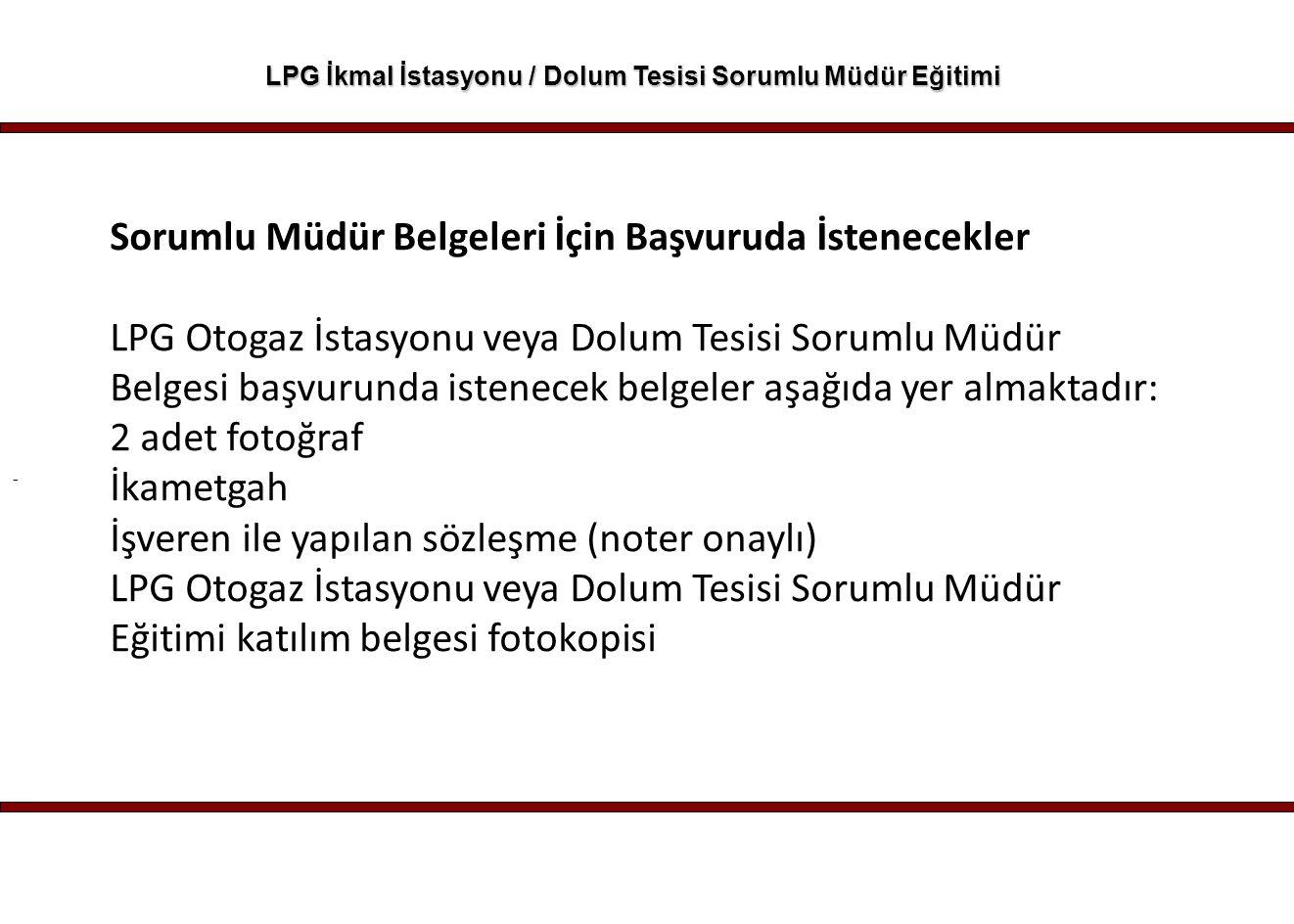 - LPG İkmal İstasyonu / Dolum Tesisi Sorumlu Müdür Eğitimi Sorumlu Müdür Belgeleri İçin Başvuruda İstenecekler LPG Otogaz İstasyonu veya Dolum Tesisi