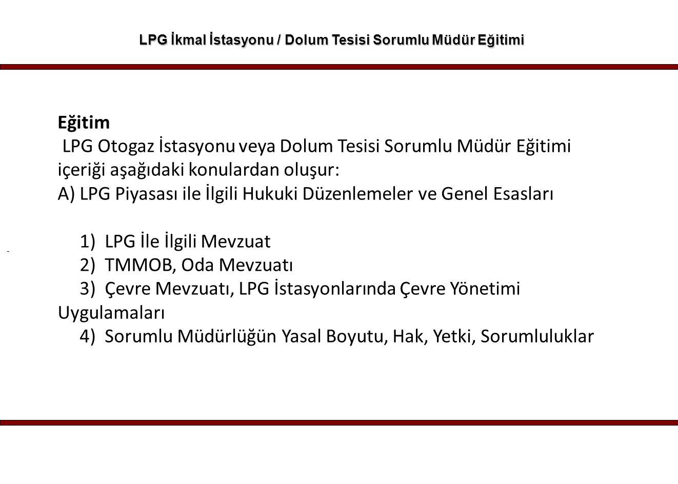 - LPG İkmal İstasyonu / Dolum Tesisi Sorumlu Müdür Eğitimi Eğitim LPG Otogaz İstasyonu veya Dolum Tesisi Sorumlu Müdür Eğitimi içeriği aşağıdaki konul