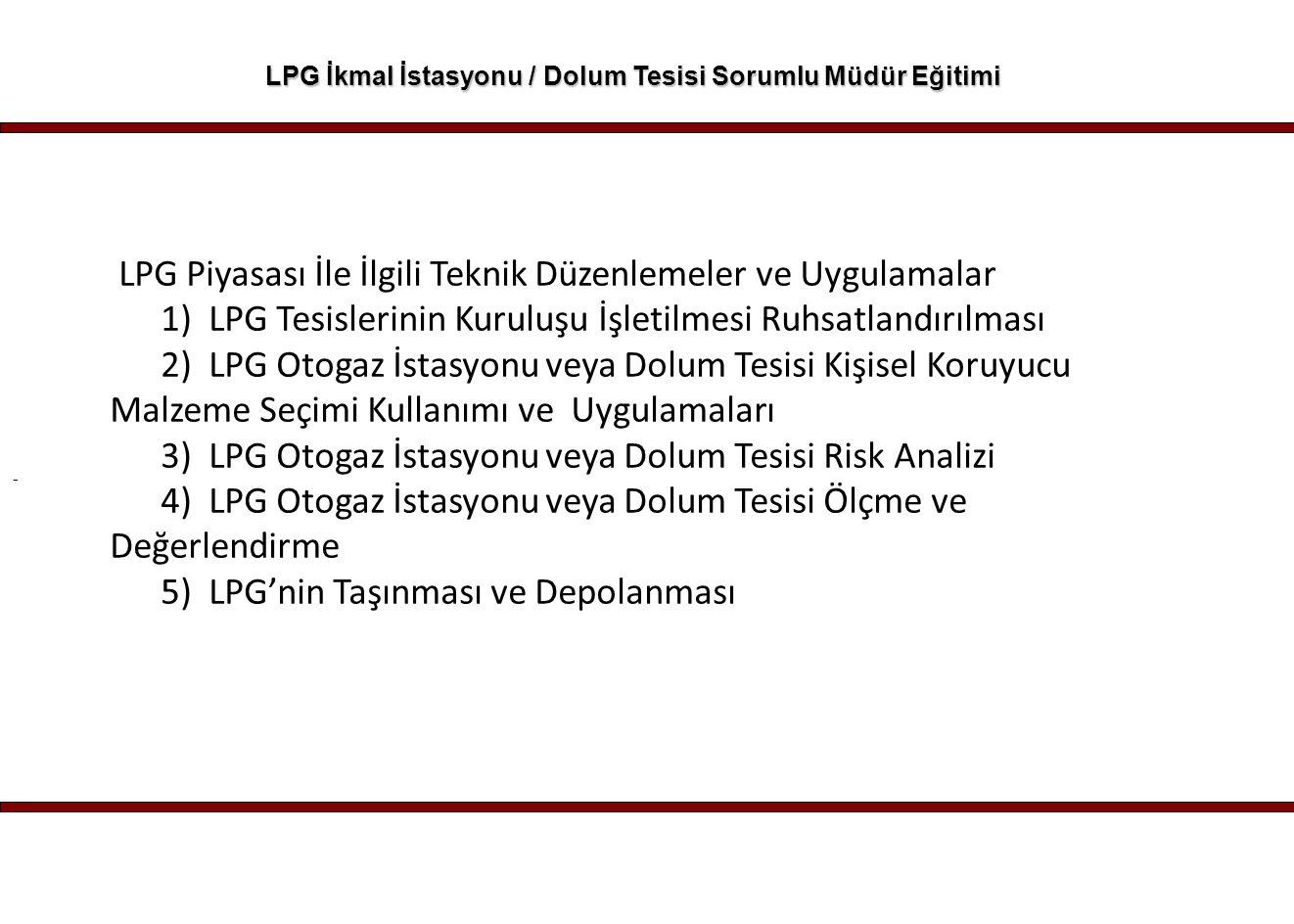 - LPG İkmal İstasyonu / Dolum Tesisi Sorumlu Müdür Eğitimi LPG Piyasası İle İlgili Teknik Düzenlemeler ve Uygulamalar 1) LPG Tesislerinin Kuruluşu İşl