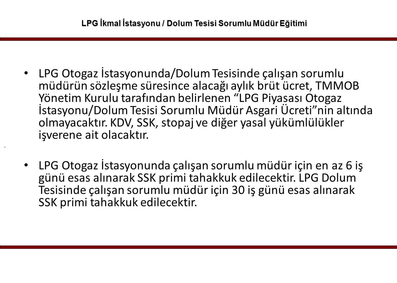 - LPG İkmal İstasyonu / Dolum Tesisi Sorumlu Müdür Eğitimi LPG Otogaz İstasyonunda/Dolum Tesisinde çalışan sorumlu müdürün sözleşme süresince alacağı