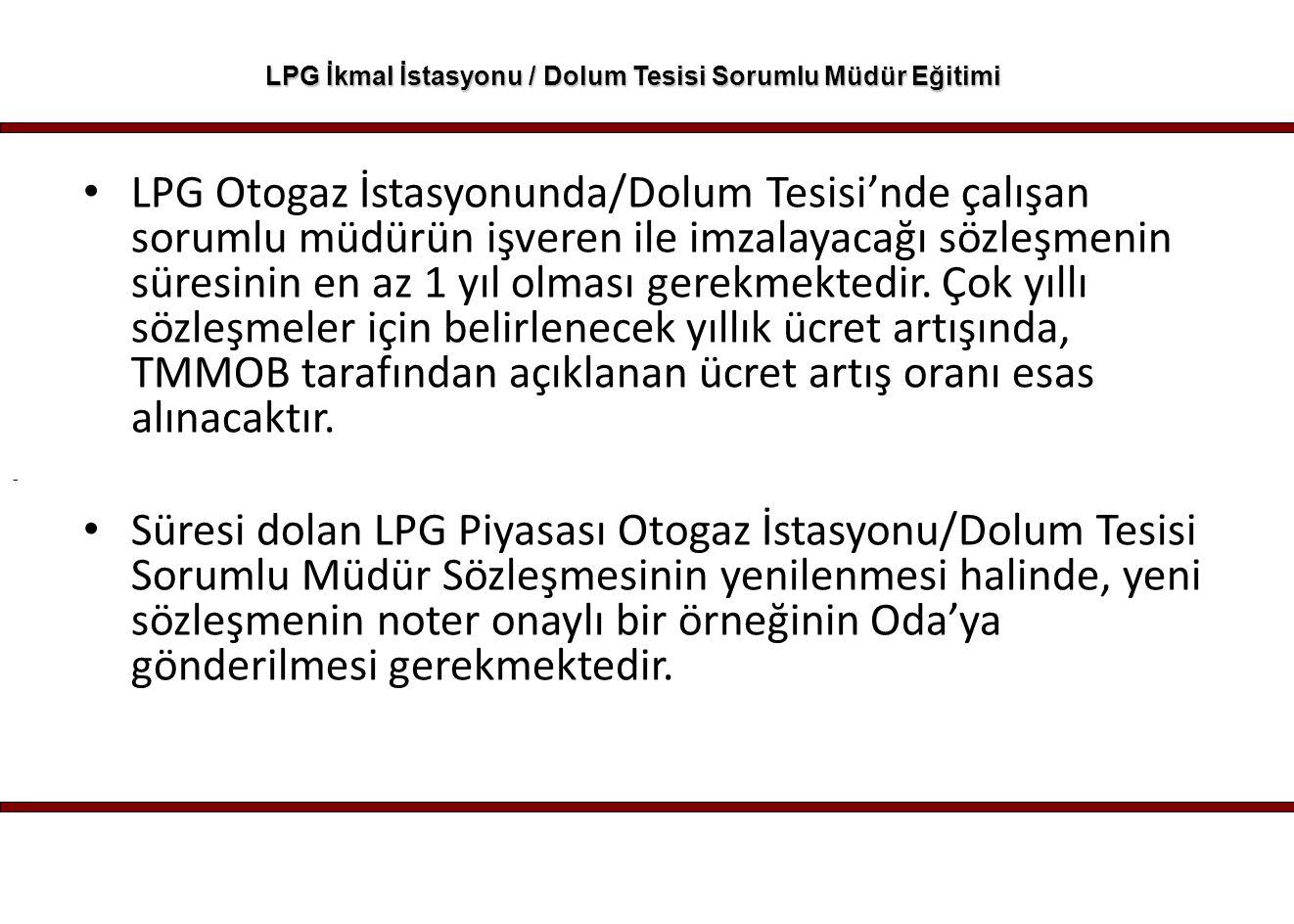 - LPG İkmal İstasyonu / Dolum Tesisi Sorumlu Müdür Eğitimi LPG Otogaz İstasyonunda/Dolum Tesisi'nde çalışan sorumlu müdürün işveren ile imzalayacağı s