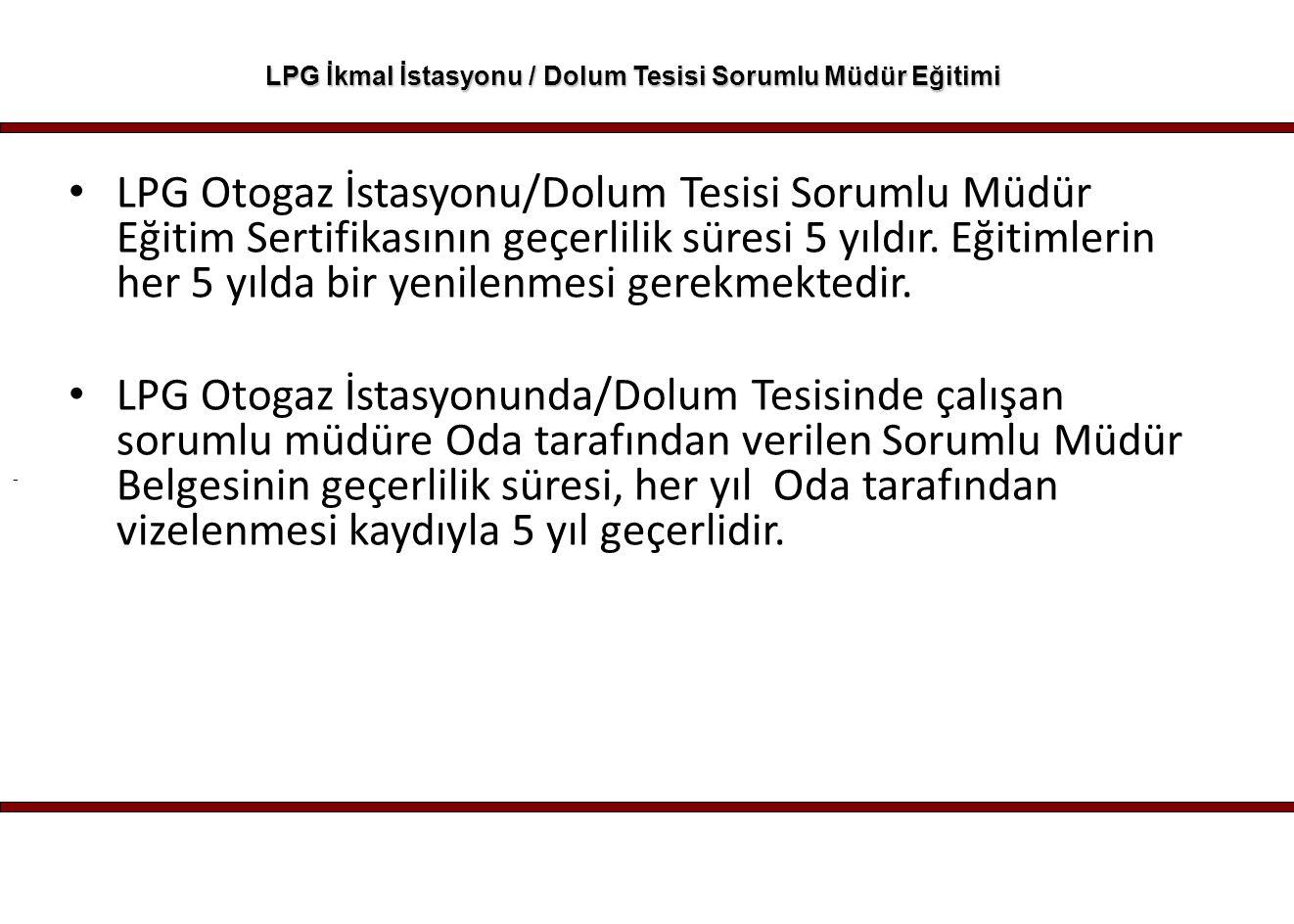 - LPG İkmal İstasyonu / Dolum Tesisi Sorumlu Müdür Eğitimi LPG Otogaz İstasyonu/Dolum Tesisi Sorumlu Müdür Eğitim Sertifikasının geçerlilik süresi 5 y