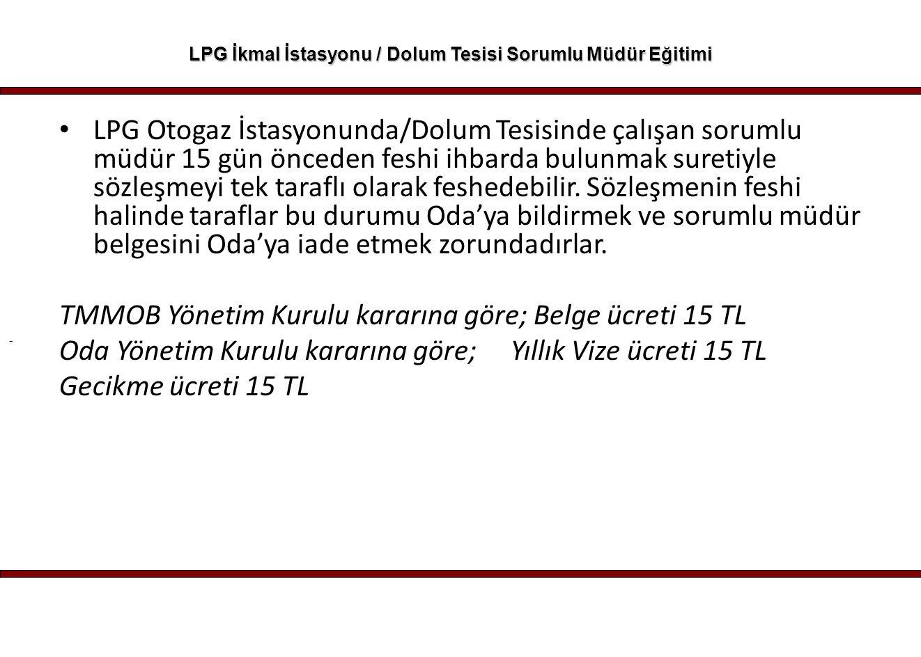 - LPG İkmal İstasyonu / Dolum Tesisi Sorumlu Müdür Eğitimi LPG Otogaz İstasyonunda/Dolum Tesisinde çalışan sorumlu müdür 15 gün önceden feshi ihbarda