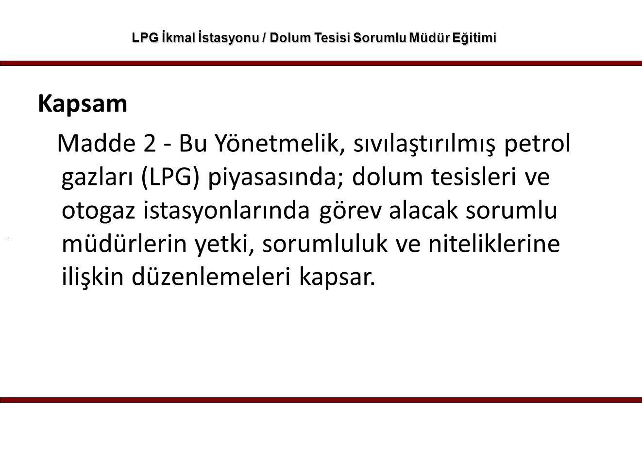 - LPG İkmal İstasyonu / Dolum Tesisi Sorumlu Müdür Eğitimi LPG Otogaz İstasyonu/Dolum Tesisi Sorumlu Müdür Belgesi Bu belge LPG Otogaz İstasyonu veya Dolum Tesisi alanında verilir.
