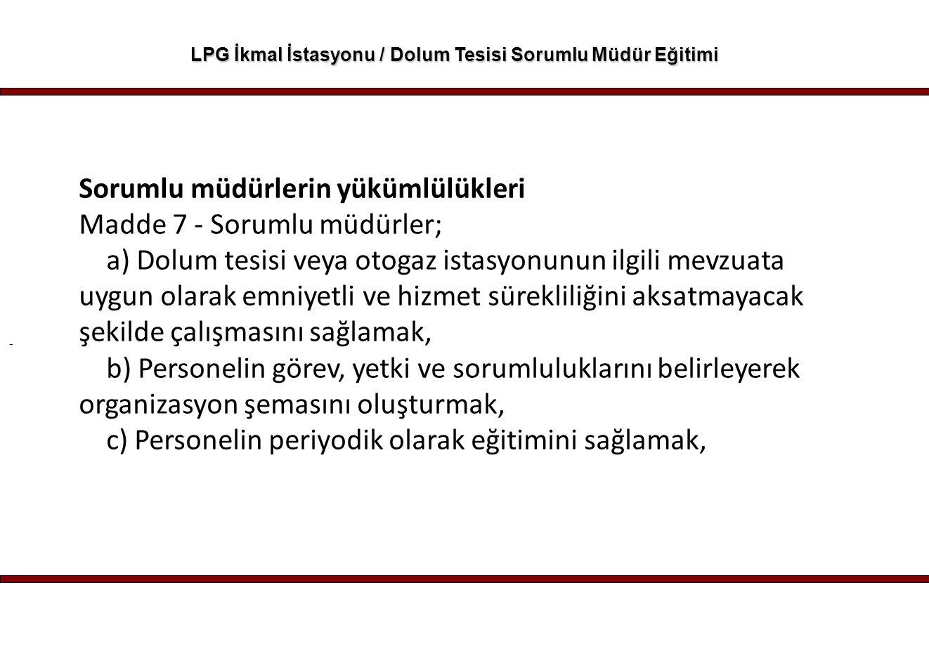 - LPG İkmal İstasyonu / Dolum Tesisi Sorumlu Müdür Eğitimi Sorumlu müdürlerin yükümlülükleri Madde 7 - Sorumlu müdürler; a) Dolum tesisi veya otogaz i